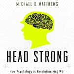 Head Strong: How Psychology Is Revolutionizing War | Michael D. Matthews