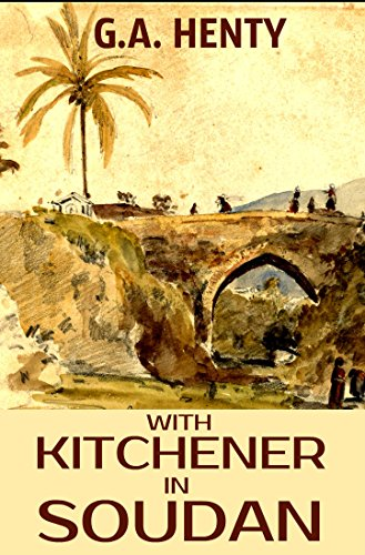 With Kitchener in Soudan (Annotated): A Story of Atbara and Omdurman