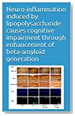 Neuro-inflammation induced by lipopolysaccharide causes cognitive impairment through enhancement of beta-amyloid generation