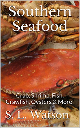 Southern Seafood: Crab, Shrimp, Fish, Crawfish, Oysters & More! (Southern Cooking Recipes Book - Fish Oysters
