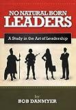 No Natural Born Leaders, Bob Danmyer, 1468546074