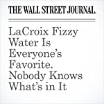 LaCroix Fizzy Water Is Everyone's Favorite. Nobody Knows What's in It | Rob Copeland