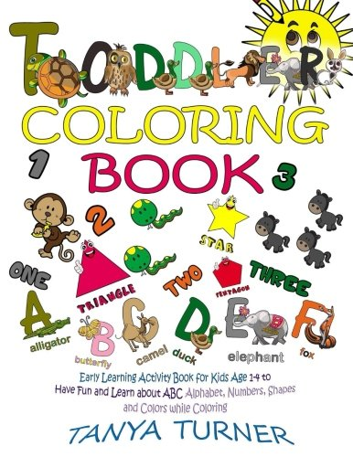 Toddler Coloring Book: Early Learning Activity Book for Kids Age 1-4 to Have Fun and Learn about ABC Alphabet, Numbers, Shapes and Colors while Coloring (Volume 14)