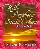Bible Prophecy Study Course - Lesson Set 11, Steven Messick, 1466466642