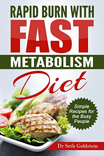Rapid Burn With Fast Metabolism Diet: Simple Receipes for Busy People (diet,fast metabolism, Fast Metabolism Diet, weight loss, Eat more food, lose more ... cookbook,Healthy Eating (English Edition)