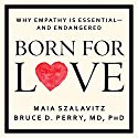 Born for Love: Why Empathy Is Essential - and Endangered Audiobook by Bruce D. Perry, Maia Szalavitz Narrated by Corey M. Snow