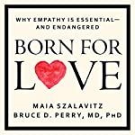 Born for Love: Why Empathy Is Essential - and Endangered | Maia Szalavitz,Bruce D. Perry