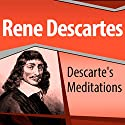 Descartes' Meditations Speech by Rene Descartes Narrated by Ray Childs