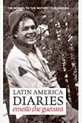 Latin America Diaries: The Sequel to The Motorcycle Diaries (Che Guevara Publishing Project) Kindle Edition