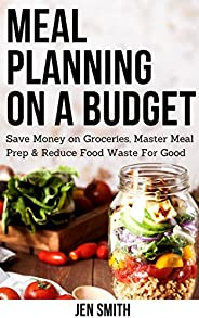 Meal Planning on a Budget: Save Money on Groceries, Master Meal Prep, & Reduce Food Waste to Reach Financi