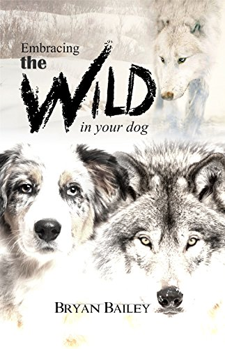 Embracing The Wild In Your Dog by Bryan Bailey ebook deal