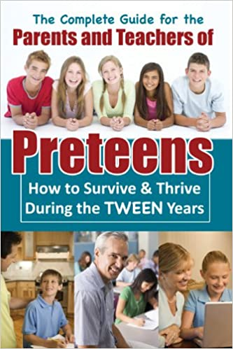 Read A Complete Guide for the Parents and Teachers of Preteens: How to Survive & Thrive During the Tween Years PDF