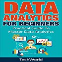 Data Analytics for Beginners: A Practical Guide to Master Data Analytics Audiobook by  Tech World Narrated by T. Travis
