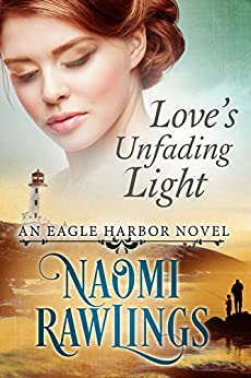 Love's Unfading Light: Historical Christian Romance (Eagle Harbor Book 1) by [Rawlings, Naomi]