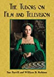 The Tudors on Film and Television, Sue Parrill and William B. Robison, 0786458917