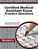 Certified Medical Assistant Exam Practice Questions: CMA Practice Tests & Review for the Certified Medical Assistant Exam
