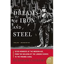 Dreams of Iron and Steel: Seven Wonders of the Modern Age, from the Building of the London Sewers to the Panama Canal