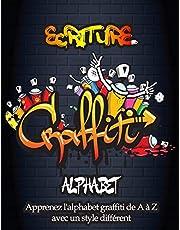 Ecriture Graffiti Alphabet: Votre guide essentiel pour apprendre l'alphabet Graffiti de A à Z avec 6 styles différents / Graffiti Urban Street City Art / 8,5 x 11 pouces