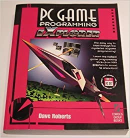 Book PC Game Programming EXplorer: The Easiest Way to Blast through the Mysteries of Game Programming by Dave Roberts (1994-11-15)