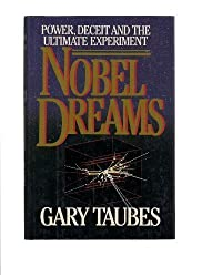 Nobel Dreams: Power, Deceit, and the Ultimate Experiment by Taubes, Gary (1987) Hardcover