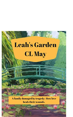 Leah's Garden: A family damaged by tragedy: How love heals their wounds by [May, CL]