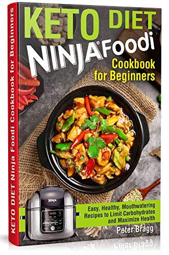 KETO DIET Ninja Foodi Cookbook for Beginners: Easy, Healthy, Mouthwatering Recipes to Limit Carbohydrates and Maximize Health by Peter Bragg