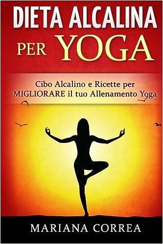 DIETA ALCALINA Per YOGA: Cibo Alcalino e Ricette per ...