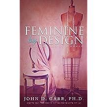 Feminine by Design: The God-Fashioned Woman