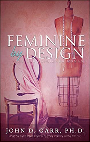 Feminine By Design: The God Fashioned Woman: John D. Garr: 9780979451454:  Amazon.com: Books