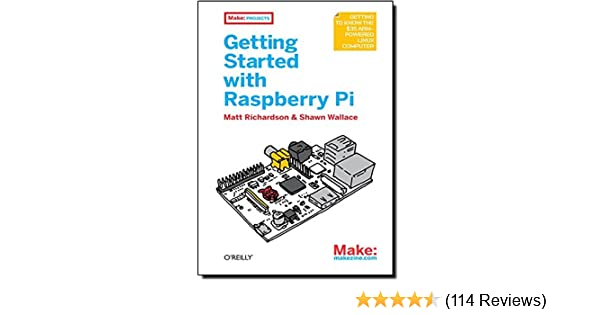 Getting started with raspberry pi make projects matt richardson getting started with raspberry pi make projects matt richardson shawn wallace 9781449344214 amazon books fandeluxe Gallery