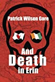 And Death in Erin, Patrick Wilson Gore, 0595001971