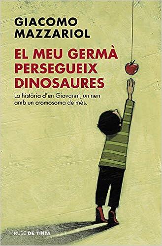 El meu germà persegueix dinosaures: La història den Giovanni, un nen amb un cromosoma de més Nube de Tinta: Amazon.es: Mazzariol, Giacomo: Libros
