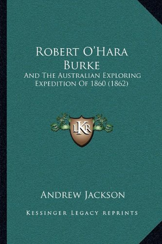 Robert O'Hara Burke: And The Australian Exploring Expedition Of 1860 (1862) PDF