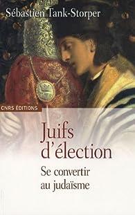 Juifs d'élection : Se convertir au judaïsme par Sébastien Tank-Storper