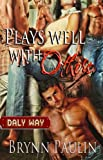 Plays Well With Others (Daly Way Series, Book Two) by Brynn Paulin