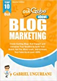 askGabe about Blog Marketing: Create Exciting Blogs that Engages and Energizes Your Readers to Build Your Brand, Get You More Leads, and Increase Your ... 100% (Second Edition) (The askGabe Series)