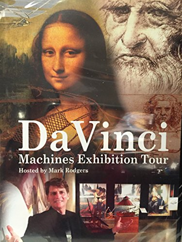 The da Vinci Machines Exhibition Tour: Hosted by Mark Rodgers
