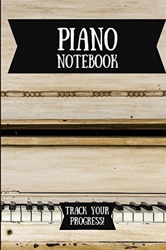 (Piano Notebook: Music Journal For Your Daily Instrument Practice - FREE Scale Chart Included!)