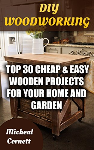 Amazon Com Diy Woodworking Top 30 Cheap Easy Wooden Projects For