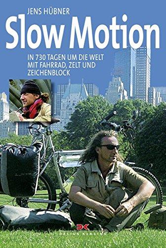 Slow Motion: In 730 Tagen um die Welt mit Fahrrad, Zelt und Zeichenblock