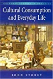 Cultural Consumption in Everyday Life (Cultural Studies in Practice)