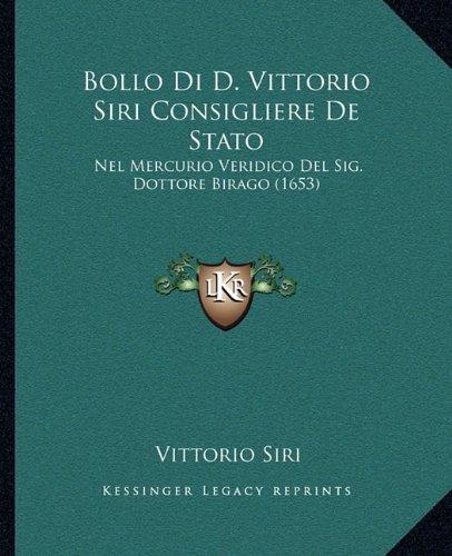 Bollo Di D. Vittorio Siri Consigliere De Stato: Nel Mercurio Veridico Del Sig. Dottore Birago (1653) (Italian Edition)