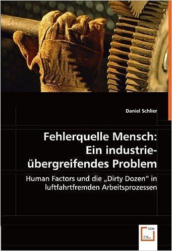 Book Fehlerquelle Mensch: Ein industrieübergreifendes Problem: Human Factors und die Dirty Dozen in luftfahrtfremden Arbeitsprozessen
