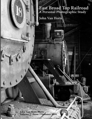 East Broad Top Railroad: A Personal Photographic Study (John Van Horn Photo) (Volume 2) East Broad Top Railroad