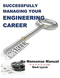 Successfully Managing Your Engineering Career: Hands-on Help for Small Manufacturers and Smart Technical People (No Nonsense Manuals Book 5)