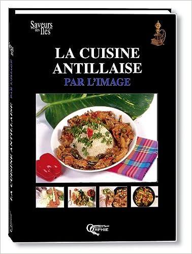 Lire en ligne La cuisine antillaise par l'image pdf epub