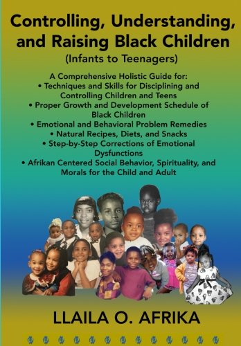 Controlling, Understanding, and Raising Black Children: Infants to Teenagers (The Complete Textbook Of Holistic Self Diagnosis)