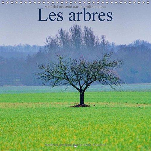 Les Arbres 2017: Qu'est-Ce Qui Est Essentiel a Notre Survie : Les Arbres Ou Leur Beaute ? (Calvendo Nature) (French Edition) by Calvendo Verlag GmbH