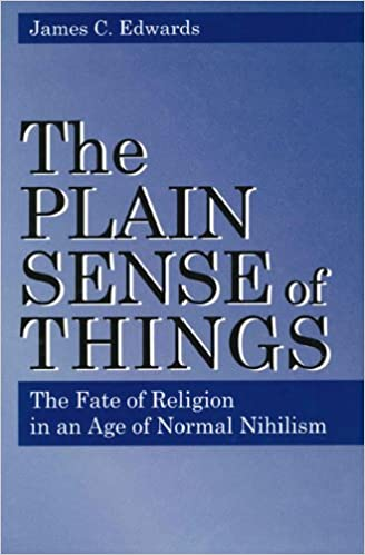 The Plain Sense of Things: Fate of Religion in an Age of Normal Nihilism