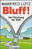 BLUFF!: Die Fälschung der Welt
